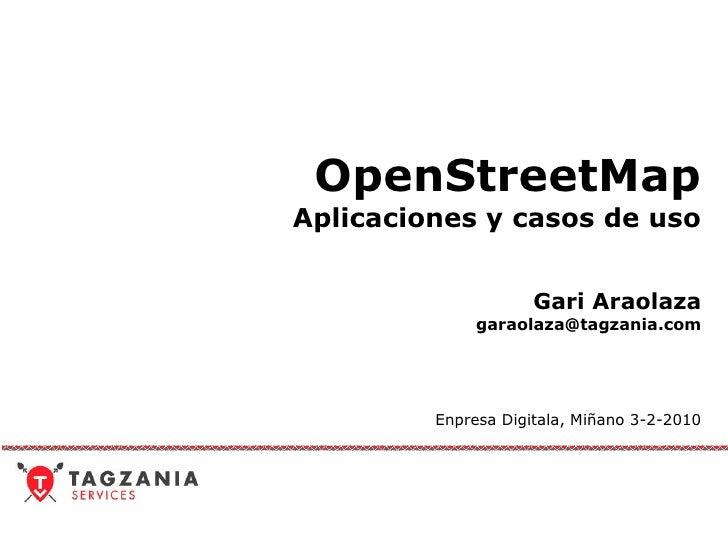 OpenStreetMap Aplicaciones y casos de uso Gari Araolaza [email_address] Enpresa Digitala, Miñano 3-2-2010