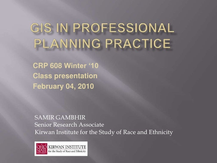 GIS in Professional Planning Practice<br />CRP 608Winter '10<br />Class presentation<br />February 04, 2010<br />SAMIR GAM...