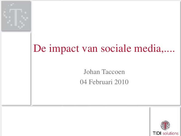 De impact van sociale media,....<br />Johan Taccoen<br />04 Februari 2010<br />