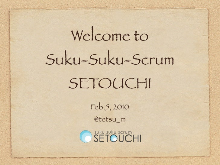 Welcome to Suku-Suku-Scrum   SETOUCHI      Feb.5, 2010      @tetsu_m