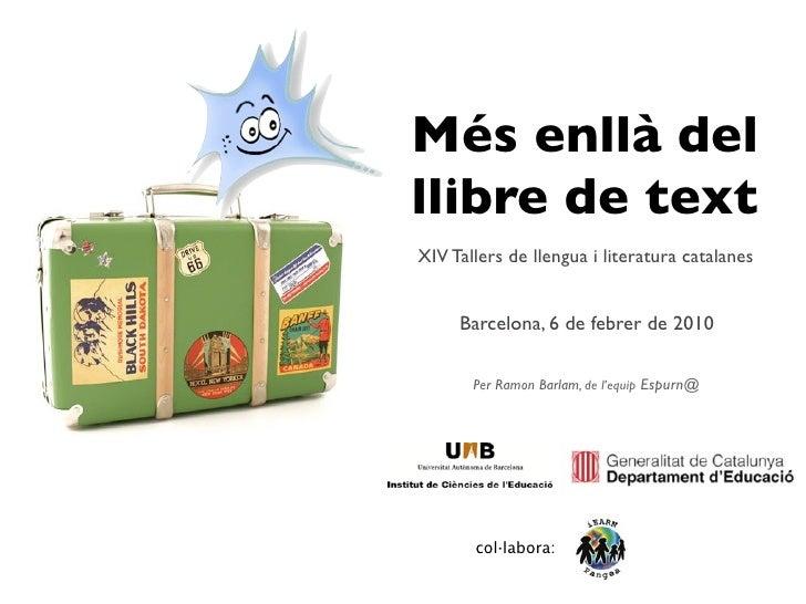Més enllà del llibre de text XIV Tallers de llengua i literatura catalanes        Barcelona, 6 de febrer de 2010         P...