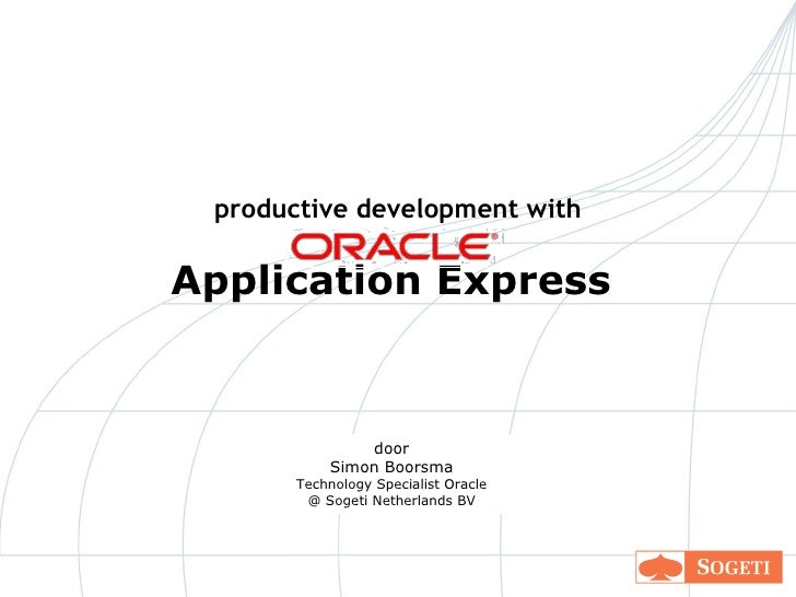 productive development with Application  Express  door Simon Boorsma Technology Specialist Oracle @ Sogeti Netherlands BV