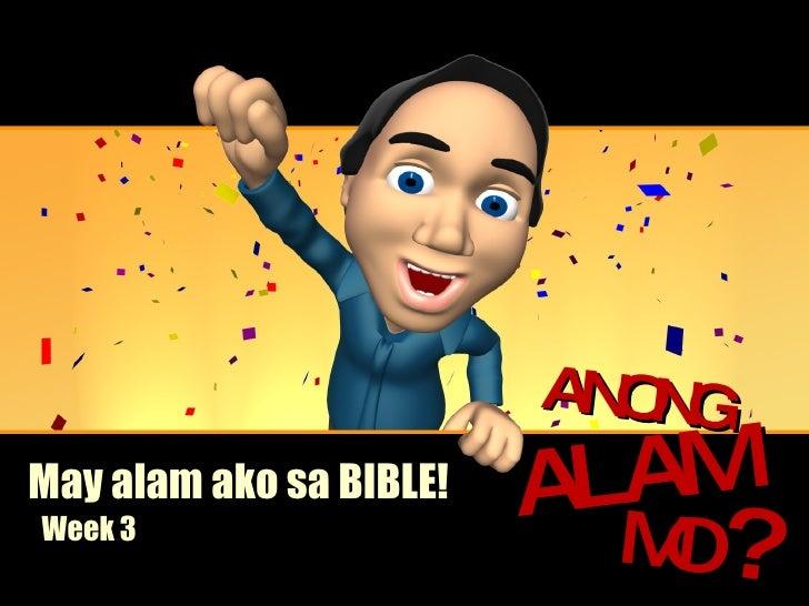 May alam ako sa BIBLE! Week 3 ALAM MO ? ANONG