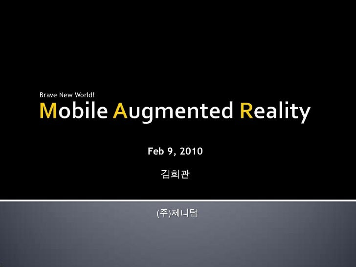 Mobile Augmented Reality<br />Brave New World!<br />Feb 9, 2010<br />김희관<br />(주)제니텀<br />