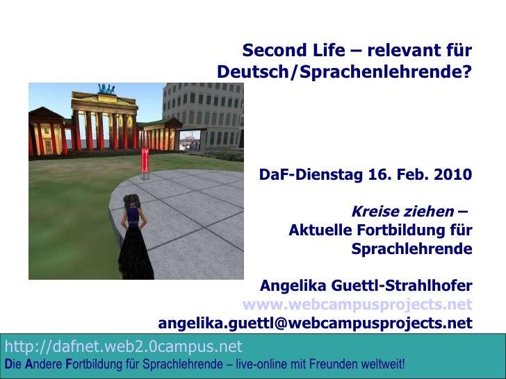 Second Life – relevant für Deutsch/Sprachenlehrende? DaF-Dienstag 16. Feb. 2010 Kreise ziehen  –  Aktuelle Fortbildung für...