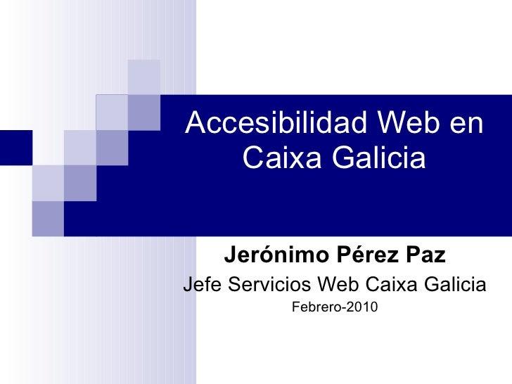 Somos Accesibles - Accesibilidad Web en Caixa Galicia (Febrero 2010)