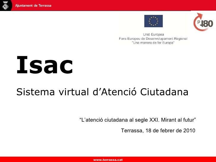 """Isac   Sistema virtual d'Atenció Ciutadana Terrassa, 18 de febrer de 2010 """" L'atenció ciutadana al segle XXI. Mirant al fu..."""