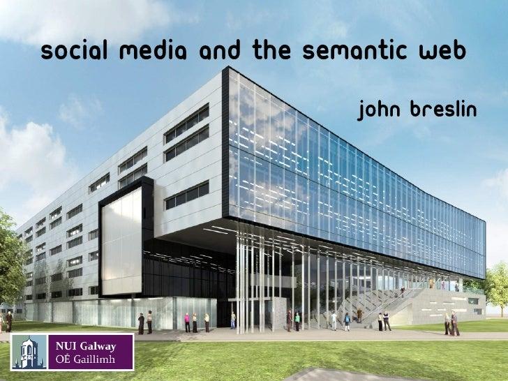 Social media and the semantic web                         John breslin