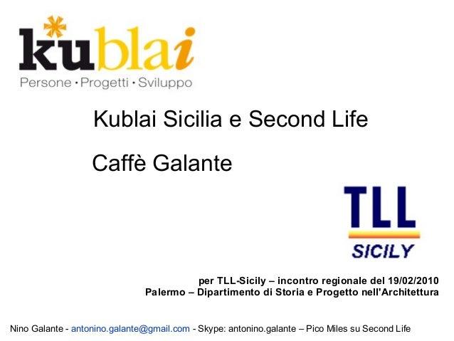 Kublai Sicilia e Second Life Caffè Galante per TLL-Sicily – incontro regionale del 19/02/2010 Palermo – Dipartimento di St...