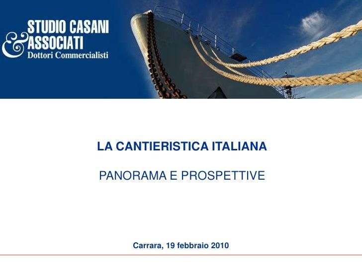 LA CANTIERISTICA ITALIANA  PANORAMA E PROSPETTIVE          Carrara, 19 febbraio 2010
