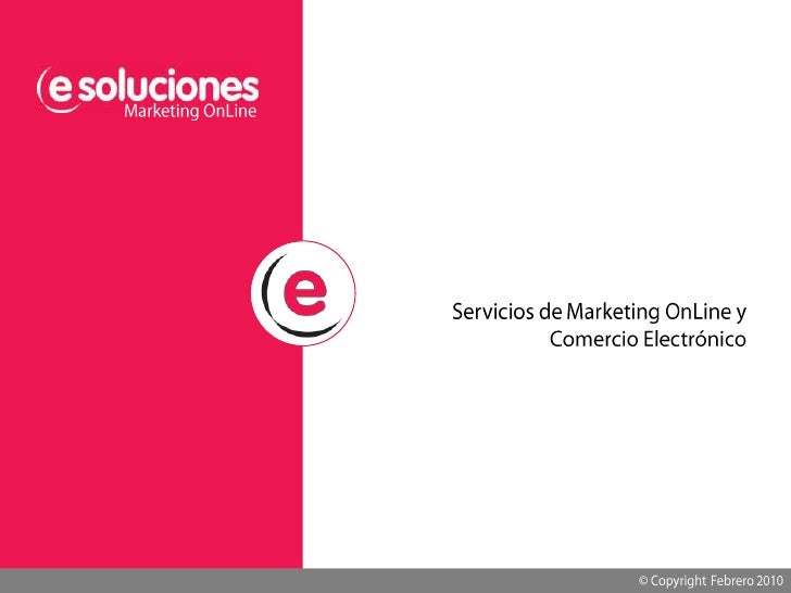 Marketing OnLine<br />Servicios de Marketing OnLine y Comercio Electrónico<br />© Copyright  Febrero 2010<br />