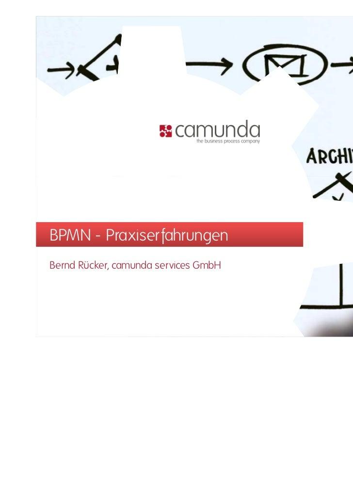BPMN - PraxiserfahrungenBernd Rücker, camunda services GmbH
