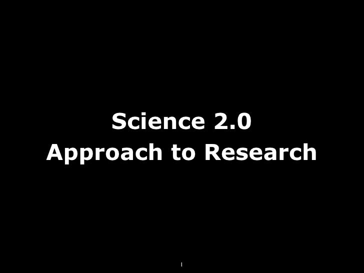 Science 2.0 Approach to Research             1
