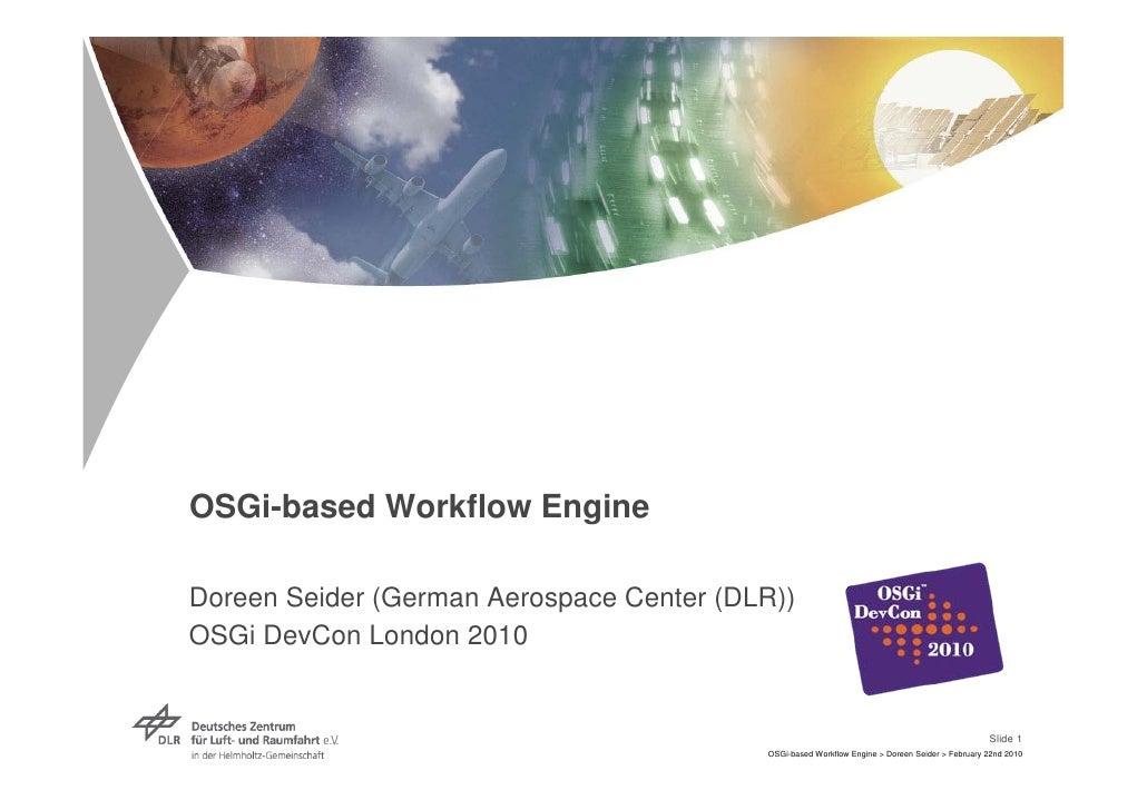 OSGi-based Workflow Engine  Doreen Seider (German Aerospace Center (DLR)) OSGi DevCon London 2010                         ...