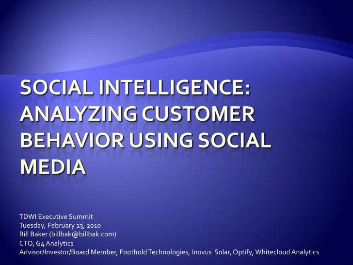 Social Intelligence: Analyzing Customer Behavior Using Social Media<br />TDWI Executive Summit<br />Tuesday, February 23, ...