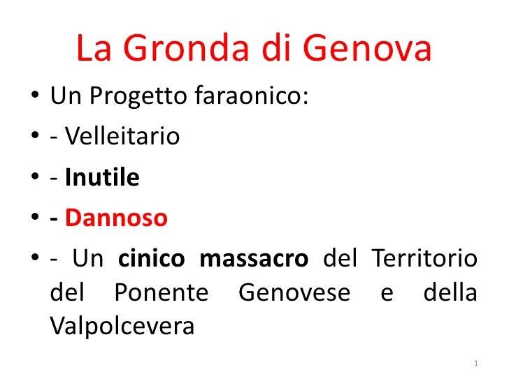 La Gronda di Genova<br />Un Progetto faraonico:<br />- Velleitario<br />- Inutile<br />- Dannoso<br />- Un cinico massacro...