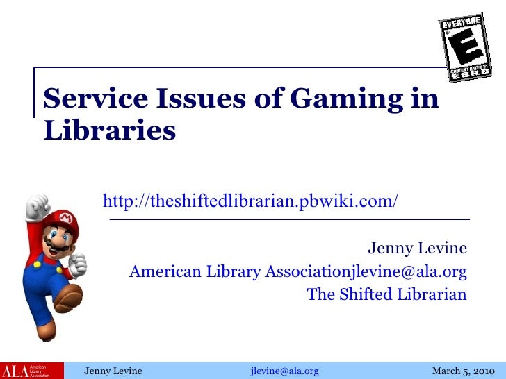 Service Issues of Gaming in Libraries Jenny Levine American Library Association [email_address] The Shifted Librarian http...