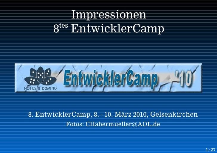 Impressionen         tes        8 EntwicklerCamp     8. EntwicklerCamp, 8. - 10. März 2010, Gelsenkirchen            Fotos...