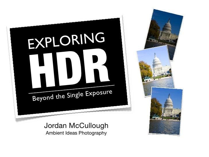 E XPLO RING   H DR Beyond the Single Exposure       Jordan McCullough     Ambient Ideas Photography