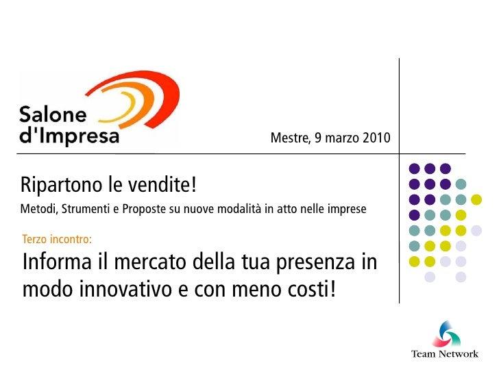 Mestre, 9 marzo 2010   Ripartono le vendite! Metodi, Strumenti e Proposte su nuove modalità in atto nelle imprese  Terzo i...