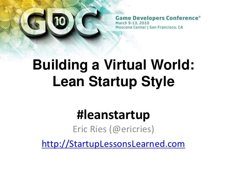 Building a Virtual World: Lean Startup Style<br />#leanstartup<br />Eric Ries (@ericries)<br />http://StartupLessonsLearne...