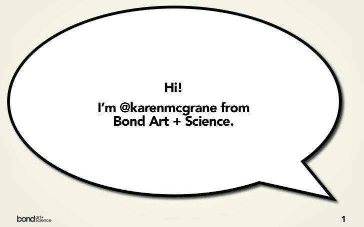 Hi! I'm @karenmcgrane from    Bond Art + Science.                              1