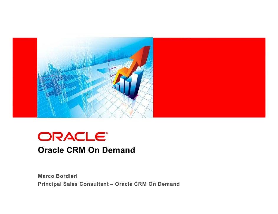 Oracle CRM On Demand  Marco Bordieri Principal Sales Consultant – Oracle CRM On Demand