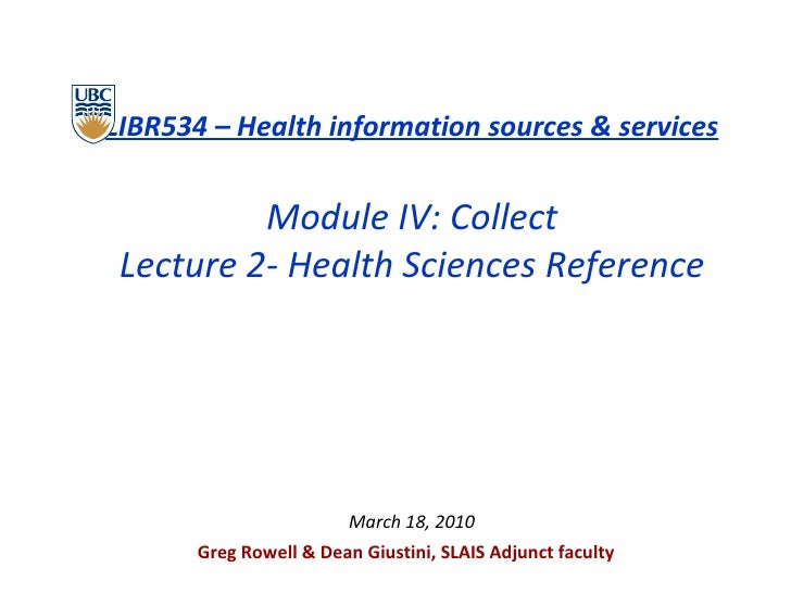 <ul><li>LIBR534 – Health information sources & services </li></ul><ul><li>Module IV: Collect </li></ul><ul><li>Lecture 2- ...