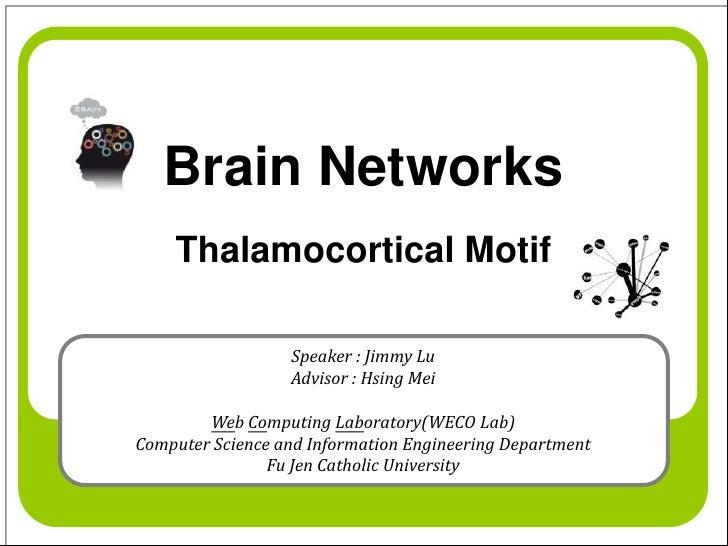 Brain Networks     Thalamocortical Motif                    Speaker : Jimmy Lu                   Advisor : Hsing Mei      ...