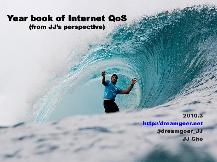 Year book of Internet QoS     (from JJ's perspective)                                                2010.3               ...