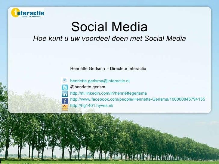 Social Media Hoe kunt u uw voordeel doen met Social Media Henri ë tte Gerlsma  - Directeur Interactie [email_address] @hen...