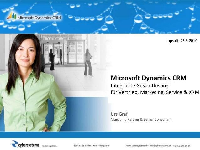 Microsoft Dynamics CRM Integrierte Gesamtlösung für Vertrieb, Marketing, Service & XRM Urs Graf Managing Partner & Senior ...