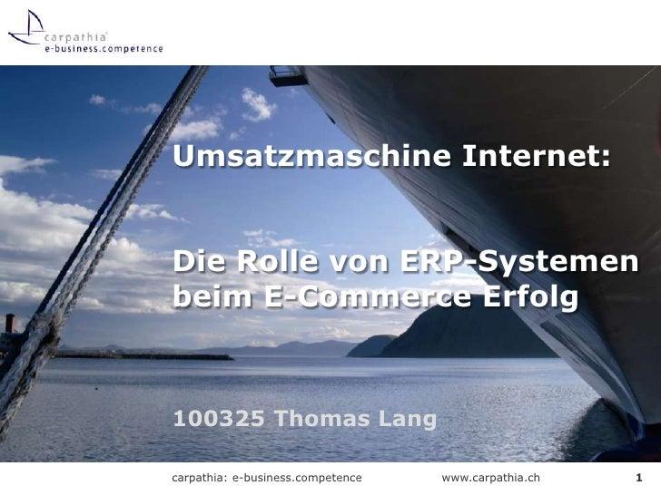 100325 Thomas Lang<br />Umsatzmaschine Internet:Die Rolle von ERP-Systemen beim E-Commerce Erfolg<br />1<br />