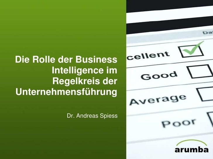 Die Rolle der Business Intelligence im Regelkreis der Unternehmensführung<br />Dr. Andreas Spiess<br />