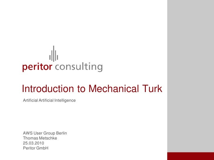 Introduction to Mechanical Turk Artificial Artificial Intelligence     AWS User Group Berlin Thomas Metschke 25.03.2010 Pe...