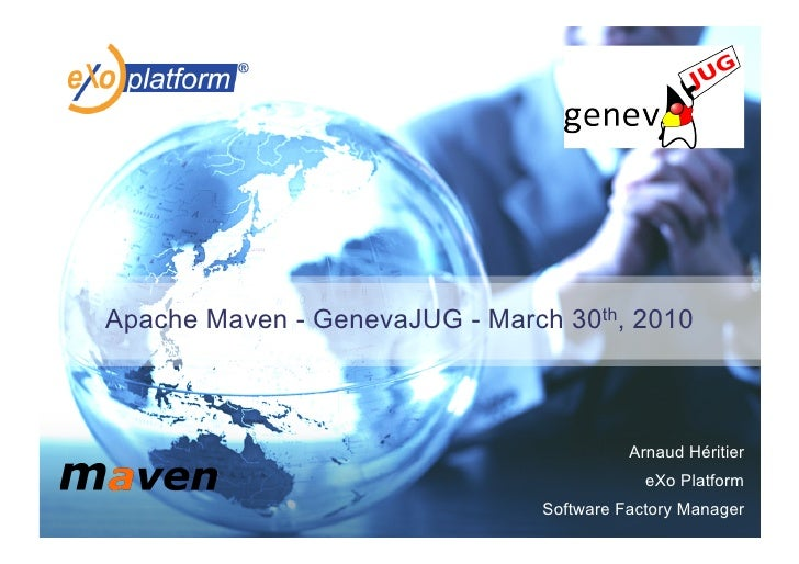 Apache Maven - GenevaJUG - March 30th, 2010                                             Arnaud Héritier                   ...