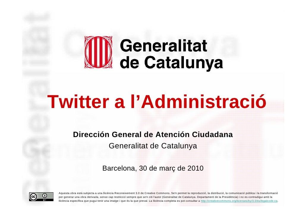 Twitter a l'Administració                 Dirección General de Atención Ciudadana                          Generalitat de ...