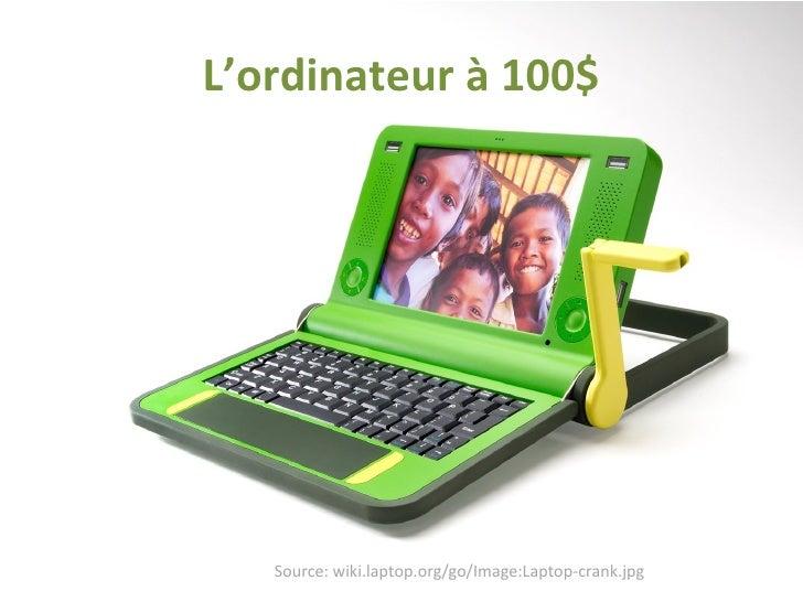 L'ordinateur à 100$ Source: wiki.laptop.org/go/Image:Laptop-crank.jpg