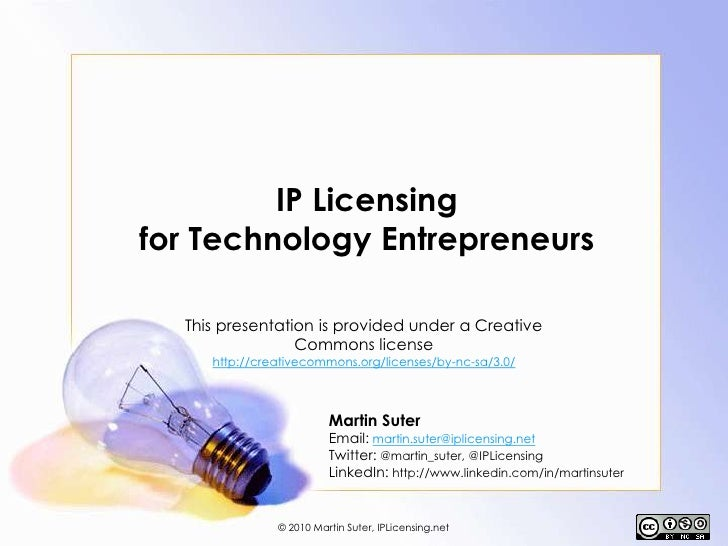 IP Licensing for Technology Entrepreneurs<br />This presentation is provided under a Creative Commons license<br />http://...
