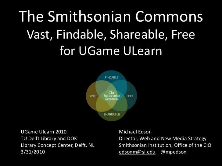 Michael Edson @ UGame ULearn: The Smithsonian Commons Prototype