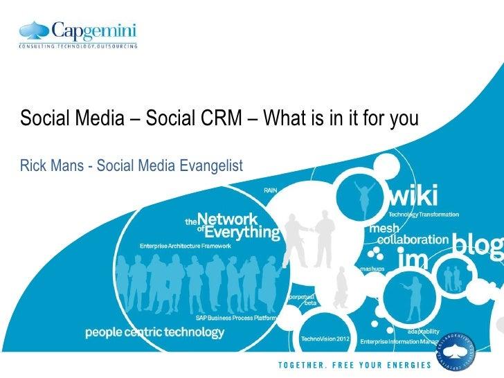 Social Media – Social CRM – What is in it for you<br />Rick Mans - Social Media Evangelist<br />
