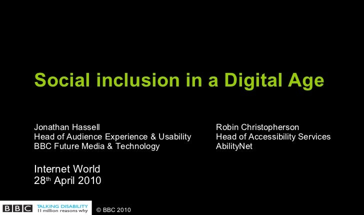 Social inclusion in a Digital Age Jonathan Hassell   Robin Christopherson Head of Audience Experience & Usability Head of ...