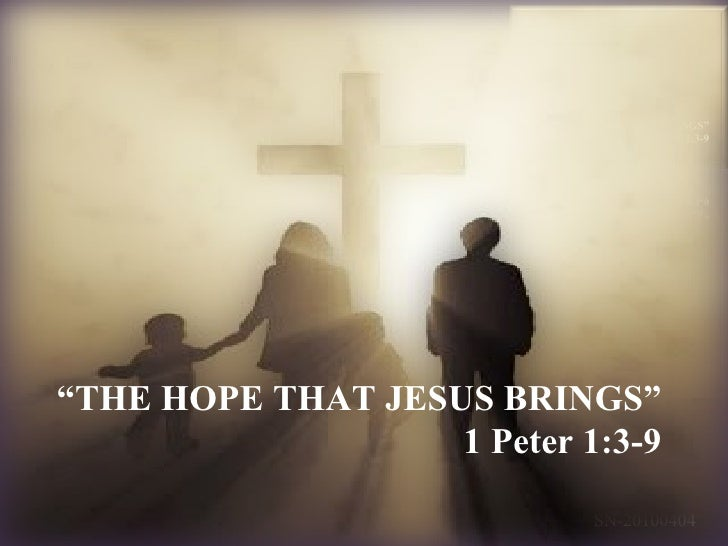 """ THE HOPE THAT JESUS BRINGS"" 1 Peter 1:3-9"