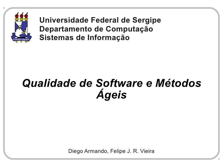 Universidade Federal de Sergipe    Departamento de Computação    Sistemas de Informação     Qualidade de Software e Método...