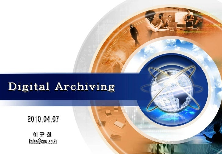 [email_address] [email_address] Digital Archiving Digital Archiving 2010.04.07 2010.04.07