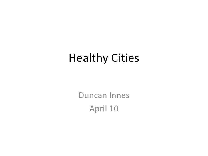 Healthy Cities<br />Duncan Innes<br />April 10<br />