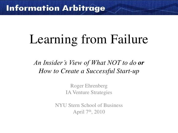 Learning from FailureAn Insider's View of What NOT to do orHow to Create a Successful Start-up<br />Roger Ehrenberg<br />I...