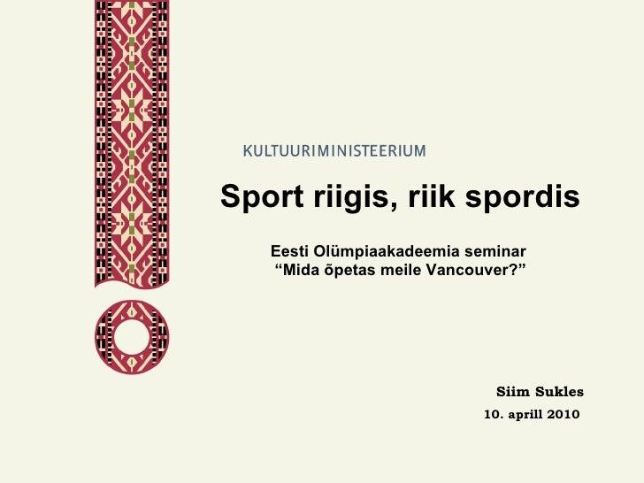"""Sport riigis, riik spordis Eesti Olümpiaakadeemia seminar  """"Mida õpetas meile Vancouver?"""" Siim Sukles 10. aprill 2010"""