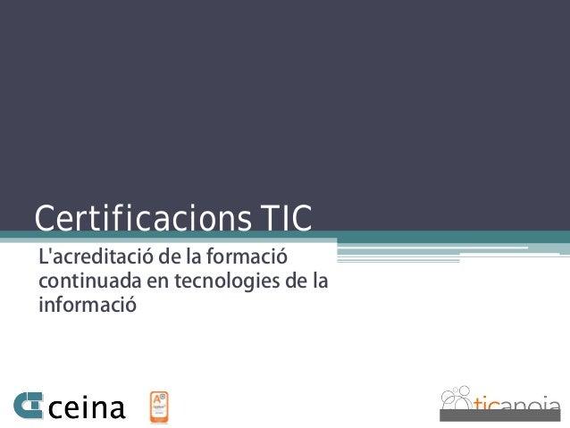L'acreditació de la formació continuada en tecnologies de la informació Certificacions TIC