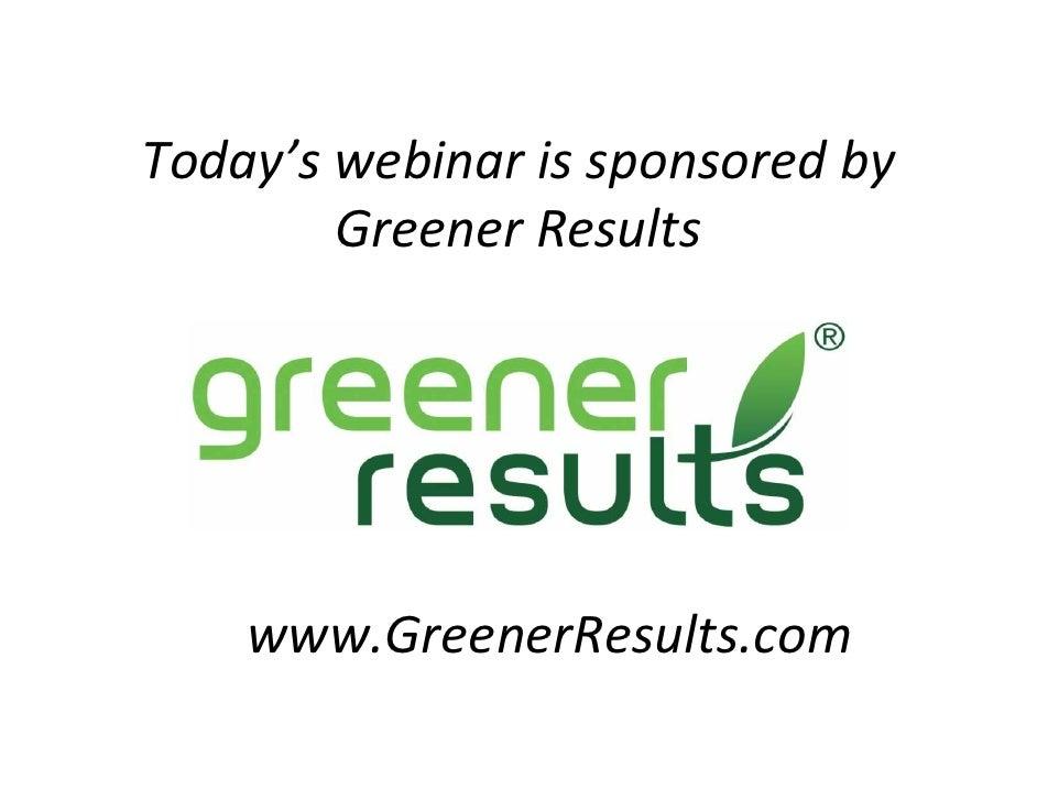 Today'swebinar issponsoredby         GreenerResults         www.GreenerResults.com